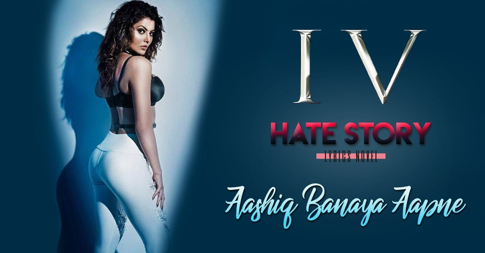 Aashiq Banaya Aapne from Hate Story 4 Movie